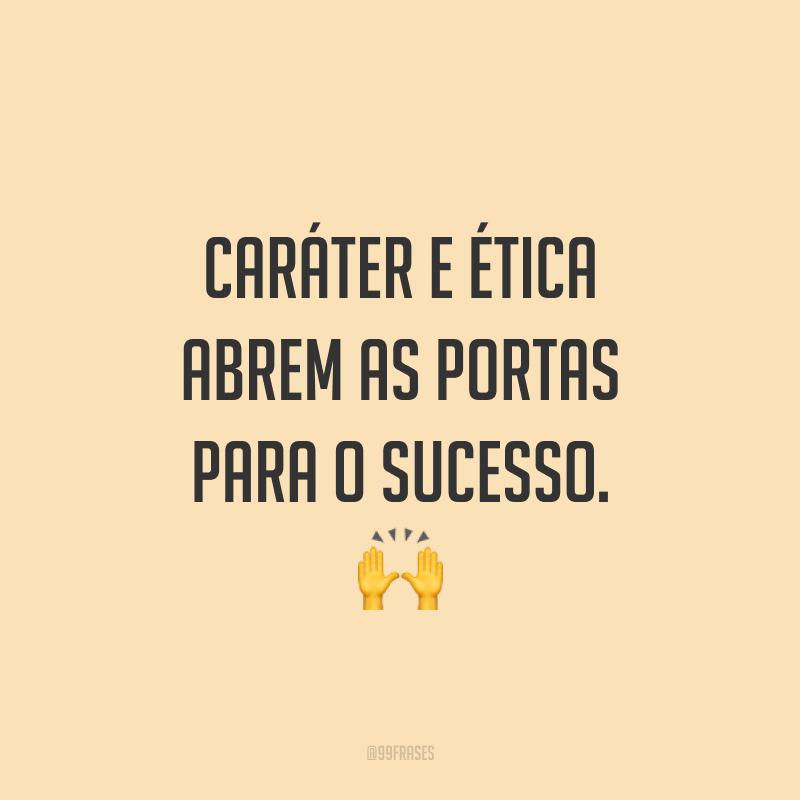 Caráter e ética abrem as portas para o sucesso. 🙌