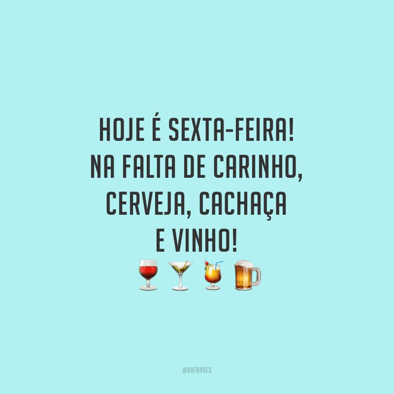 Hoje é sexta-feira! Na falta de carinho, cerveja, cachaça e vinho!