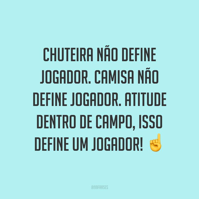 Chuteira não define jogador. Camisa não define jogador. Atitude dentro de campo, isso define um jogador! ☝