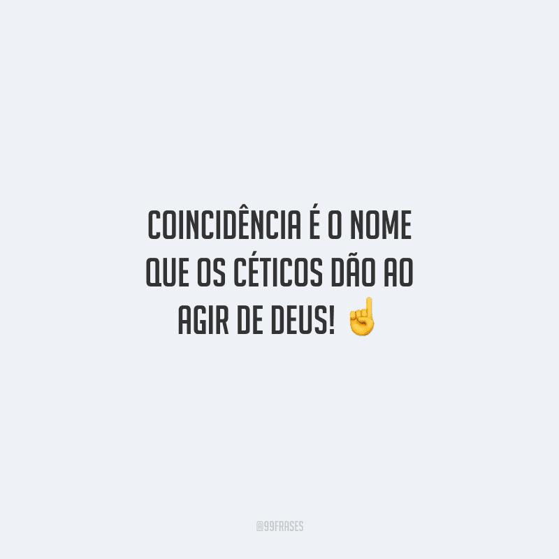 Coincidência é o nome que os céticos dão ao agir de Deus!