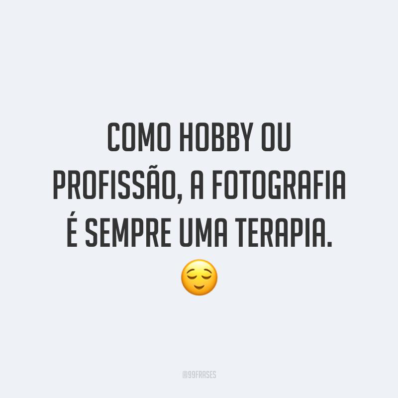 Como hobby ou profissão, a fotografia é sempre uma terapia. 😌