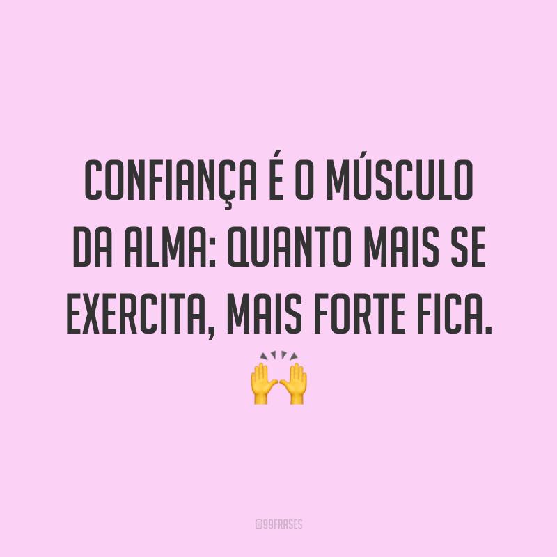 Confiança é o músculo da alma: quanto mais se exercita, mais forte fica. 🙌
