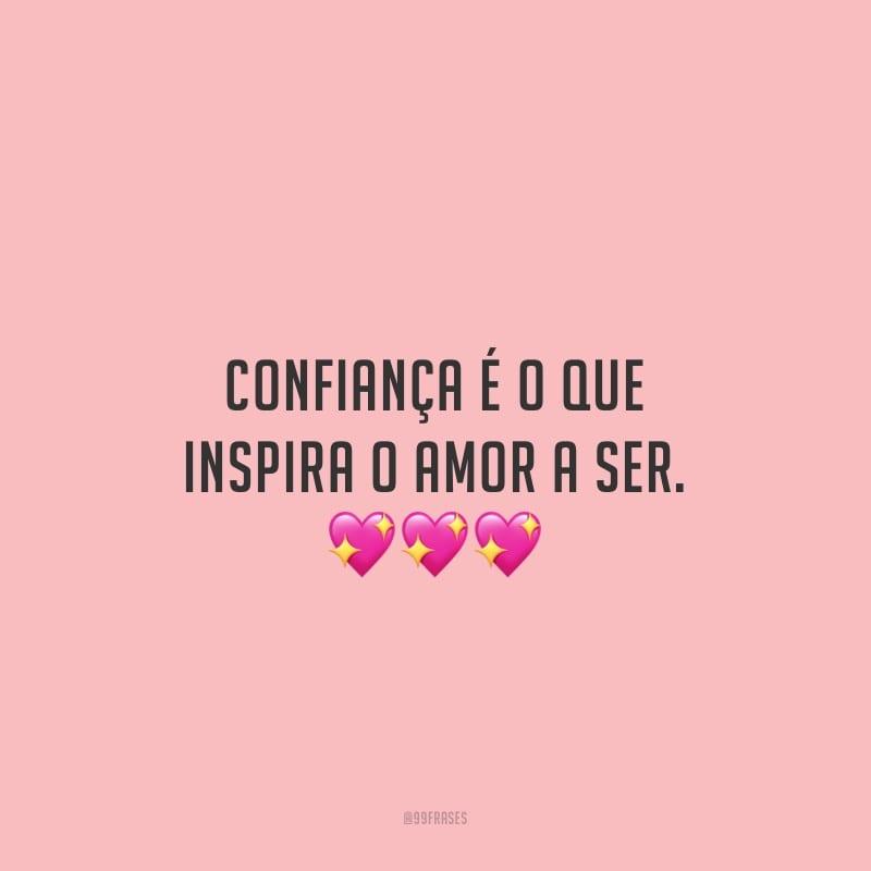 Confiança é o que inspira o amor a ser.