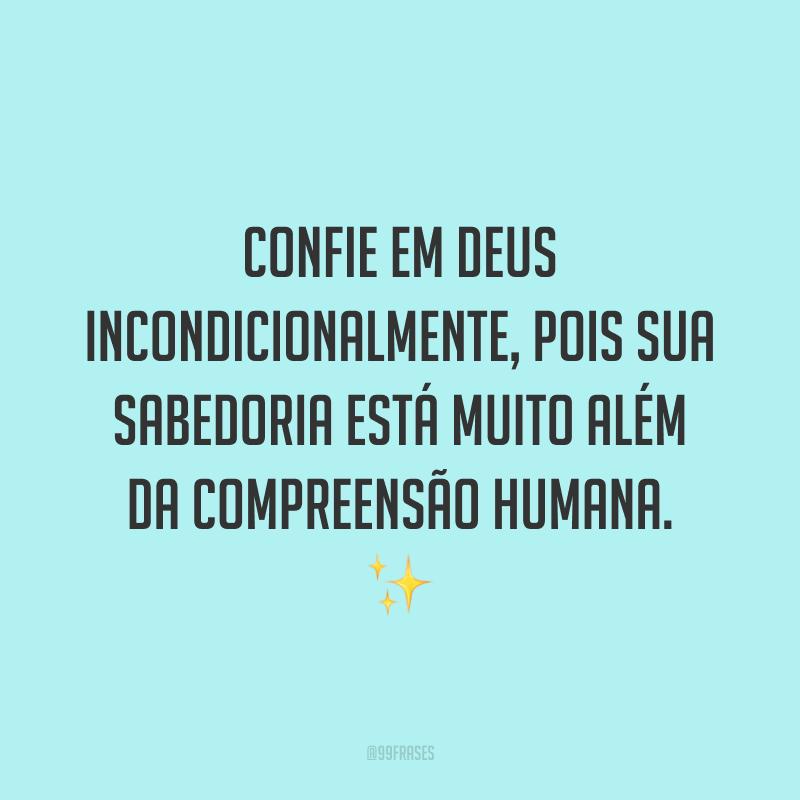 Confie em Deus incondicionalmente, pois sua sabedoria está muito além da compreensão humana. ✨