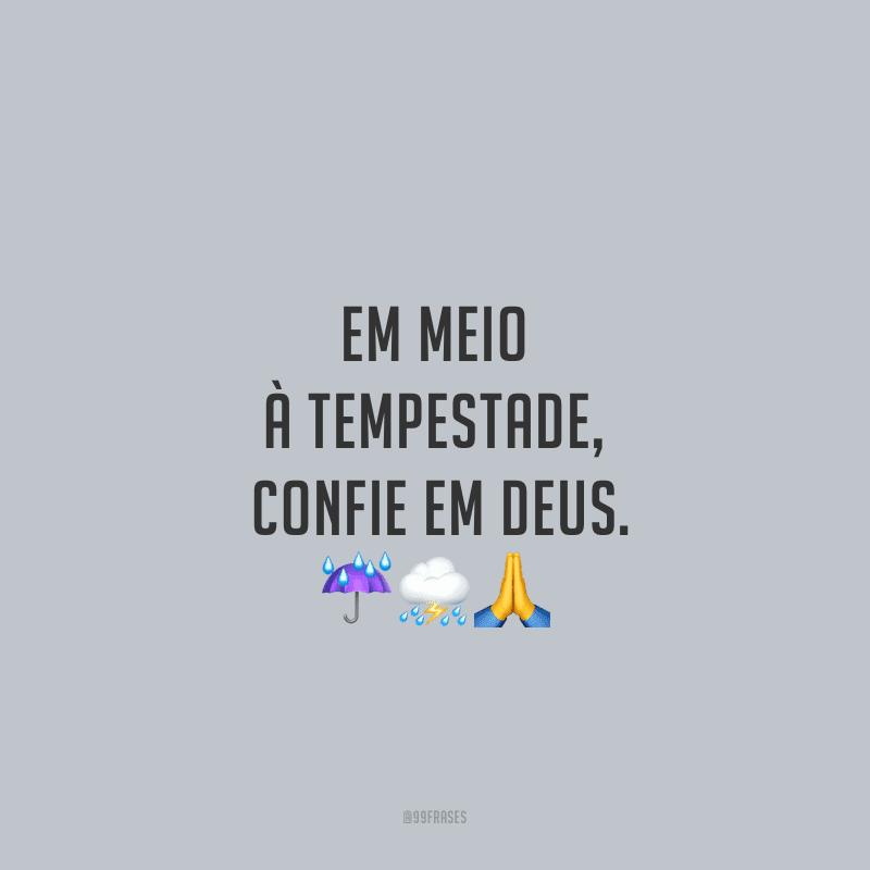 Em meio à tempestade, confie em Deus.