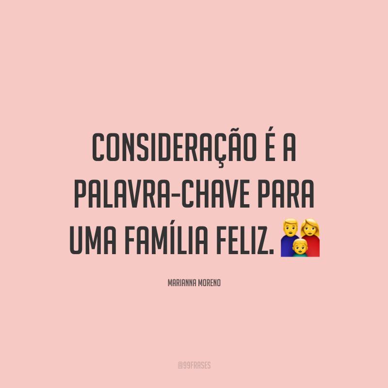 Consideração é a palavra-chave para uma família feliz. 👪