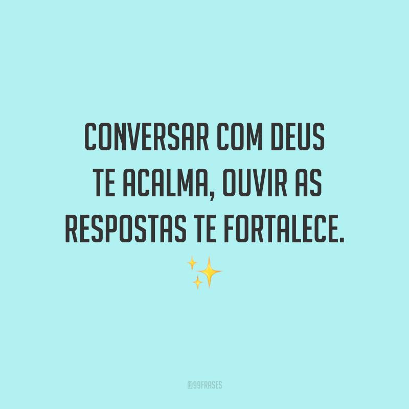 Conversar com Deus te acalma, ouvir as respostas te fortalece. ✨