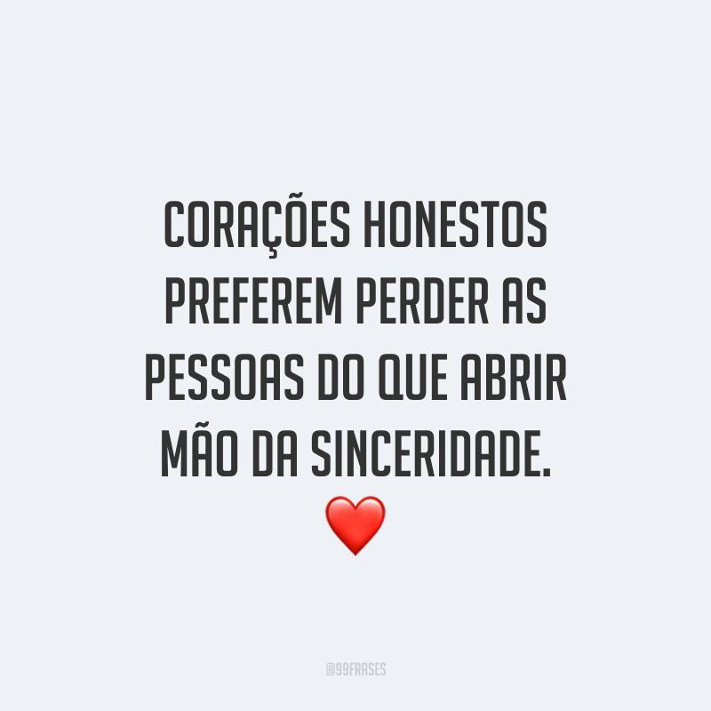 Corações honestos preferem perder as pessoas do que abrir mão da sinceridade. ❤️