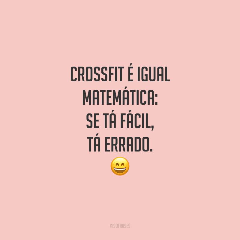Crossfit é igual matemática: se tá fácil, tá errado.