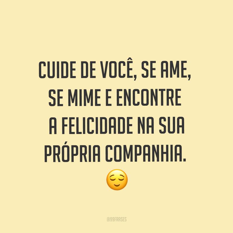 Cuide de você, se ame, se mime e encontre a felicidade na sua própria companhia. ?