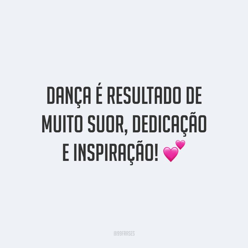 Dança é resultado de muito suor, dedicação e inspiração! 💕