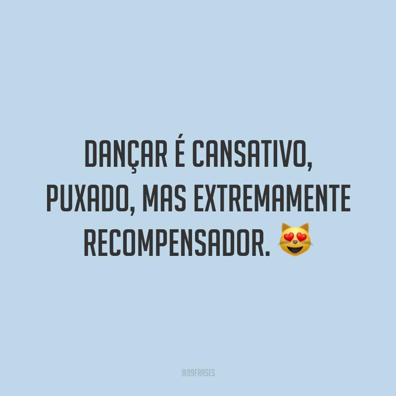 Dançar é cansativo, puxado, mas extremamente recompensador. 😻