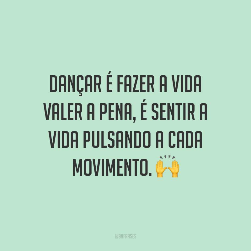 Dançar é fazer a vida valer a pena, é sentir a vida pulsando a cada movimento. 🙌