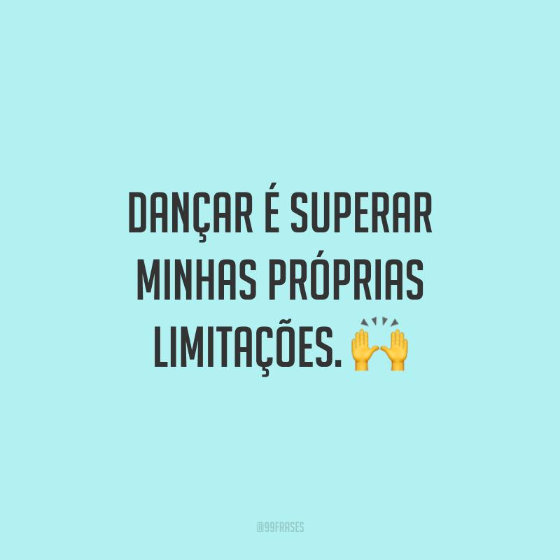 Dançar é superar minhas próprias limitações. 🙌