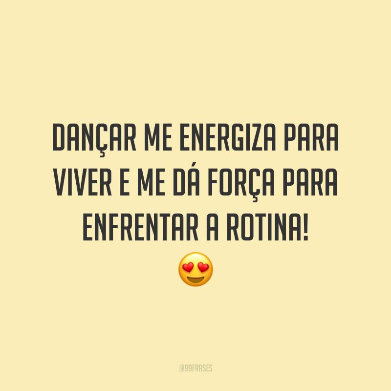 Dançar me energiza para viver e me dá força para enfrentar a rotina! 😍