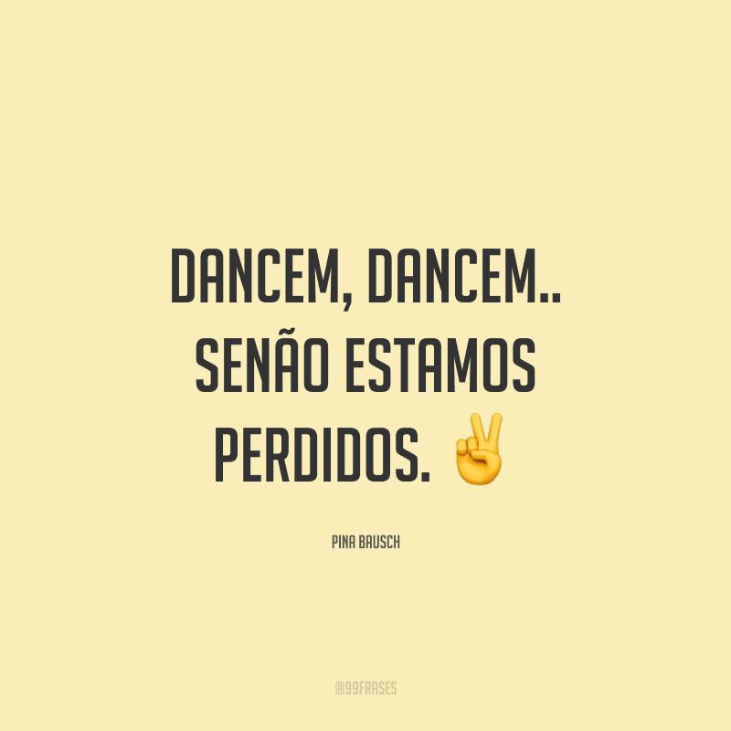 Dancem, dancem.. Senão estamos perdidos. ✌️