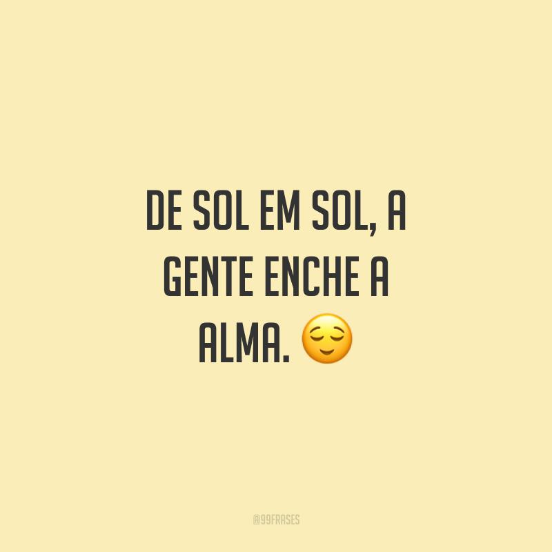 De sol em sol, a gente enche a alma. 😌