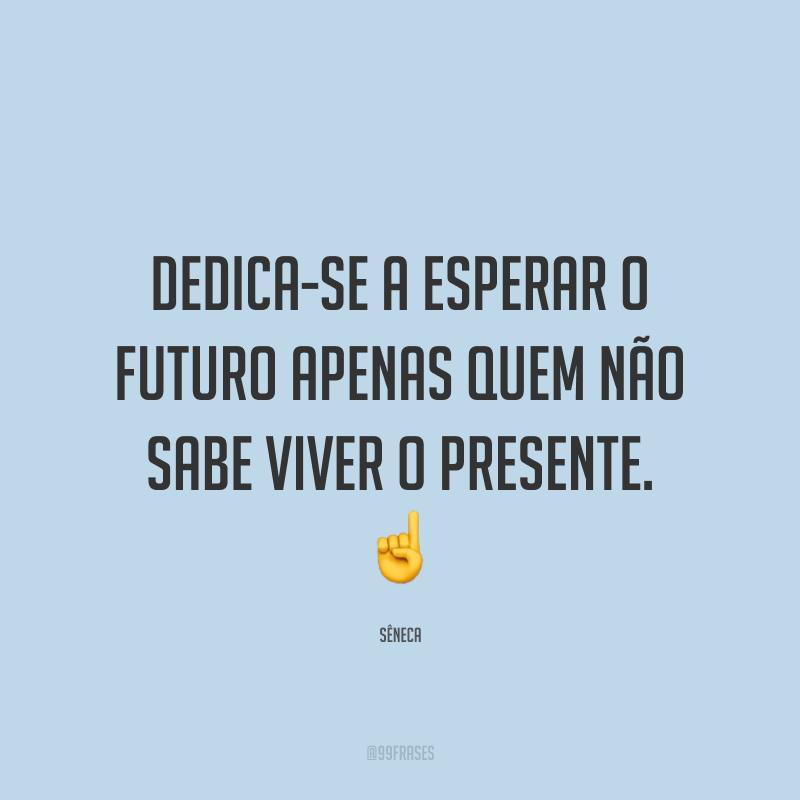 Dedica-se a esperar o futuro apenas quem não sabe viver o presente. ☝️
