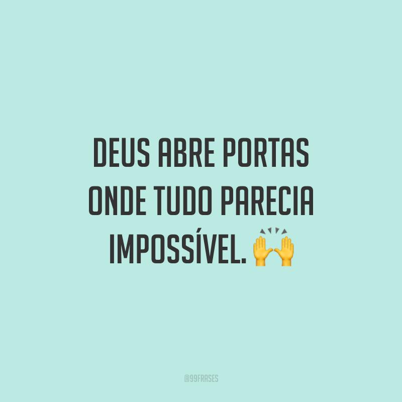 Deus abre portas onde tudo parecia impossível. 🙌
