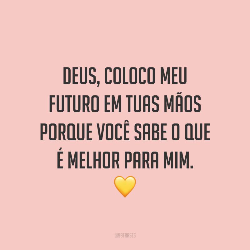 Deus, coloco meu futuro em Tuas mãos porque Você sabe o que é melhor para mim. 💛