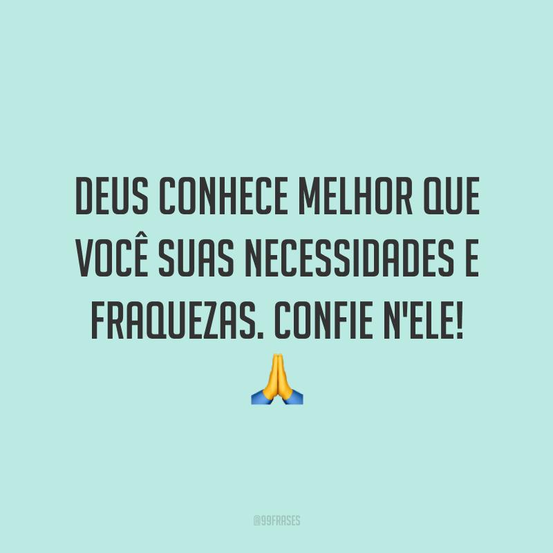 Deus conhece melhor que você suas necessidades e fraquezas. Confie n'Ele! 🙏