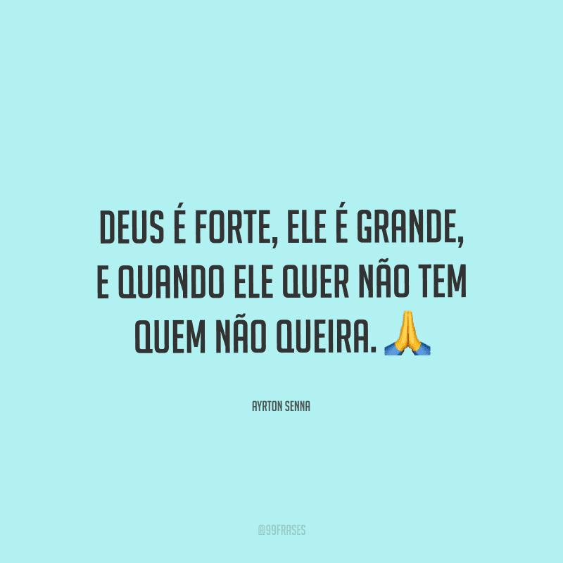 Deus é forte, Ele é grande, e quando Ele quer não tem quem não queira.