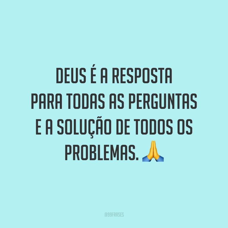 Deus é a resposta para todas as perguntas e a solução de todos os problemas. 🙏