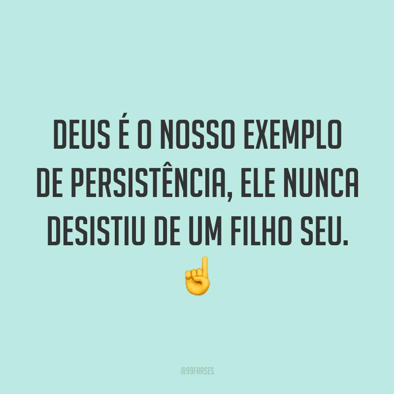 Deus é o nosso exemplo de persistência, Ele nunca desistiu de um filho seu. ☝️