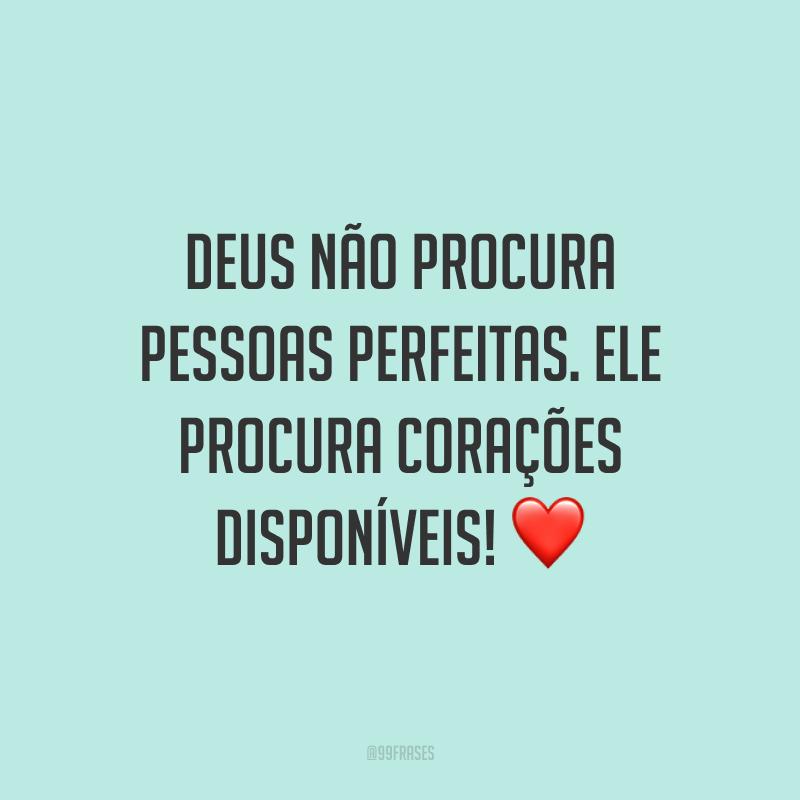 Deus não procura pessoas perfeitas. Ele procura corações disponíveis! ❤️
