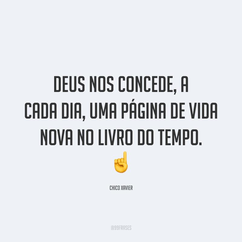 Deus nos concede, a cada dia, uma página de vida nova no livro do tempo. ☝️