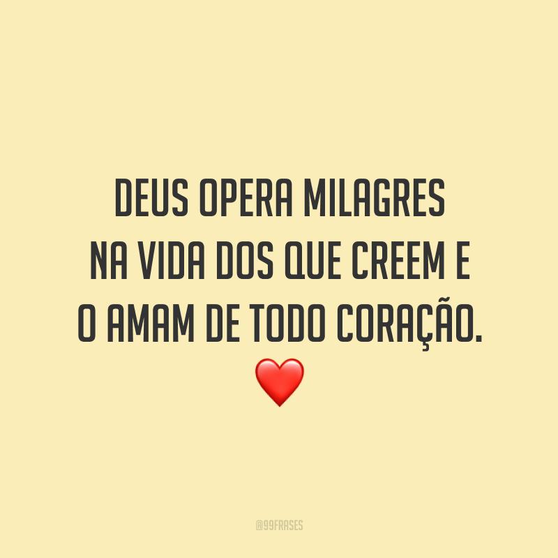 Deus opera milagres na vida dos que creem e o amam de todo coração. ❤