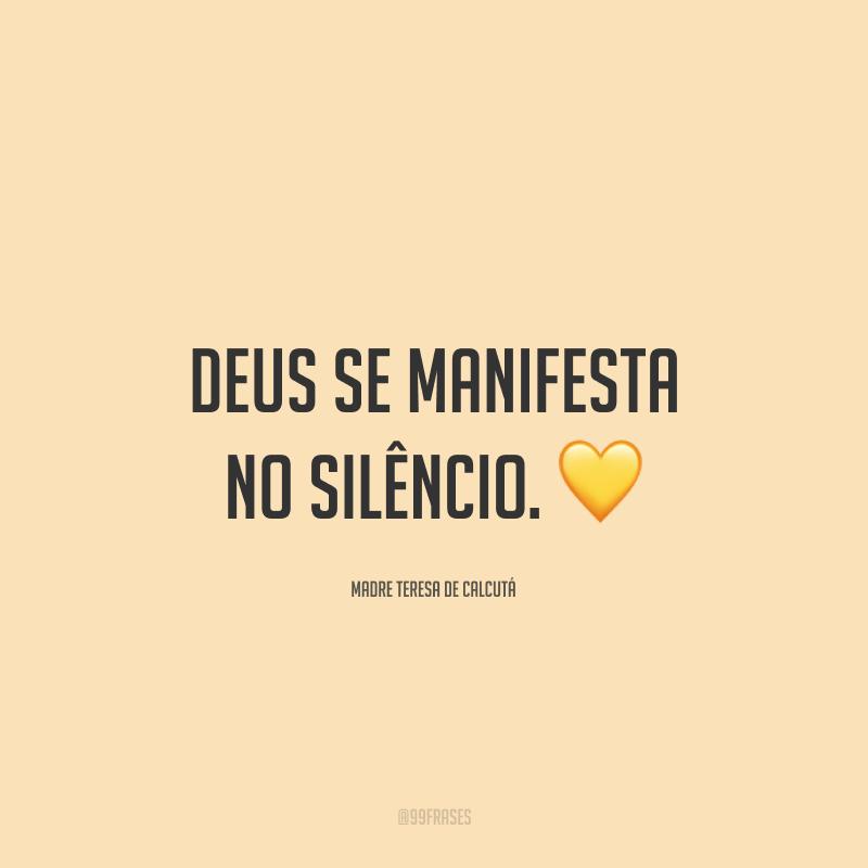 Deus se manifesta no silêncio. 💛