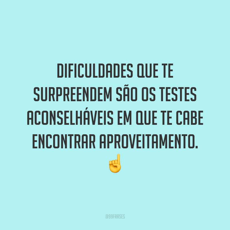 Dificuldades que te surpreendem são os testes aconselháveis em que te cabe encontrar aproveitamento. ☝️