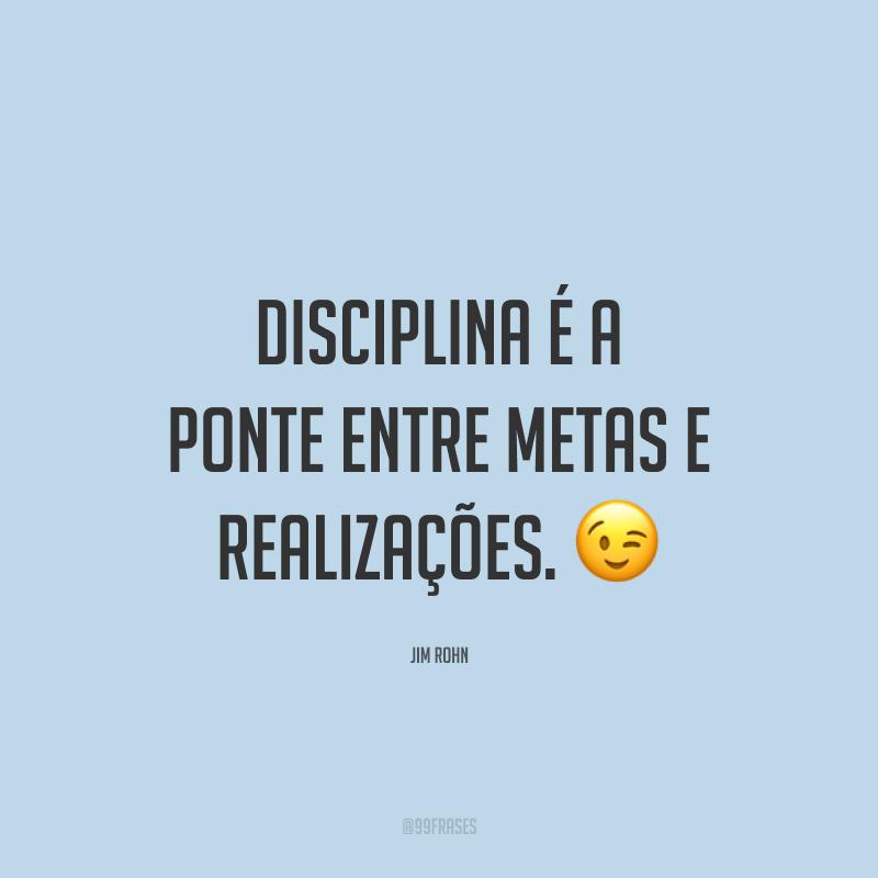 Disciplina é a ponte entre metas e realizações. 😉