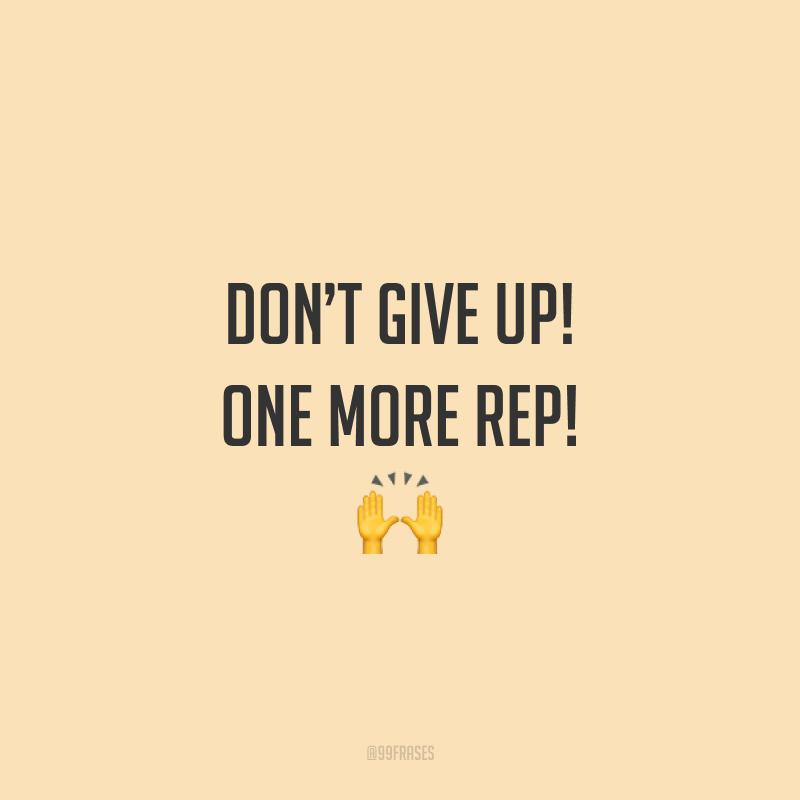 Don't give up! One more rep! 🙌  (Não desista! Mais uma repetição.)