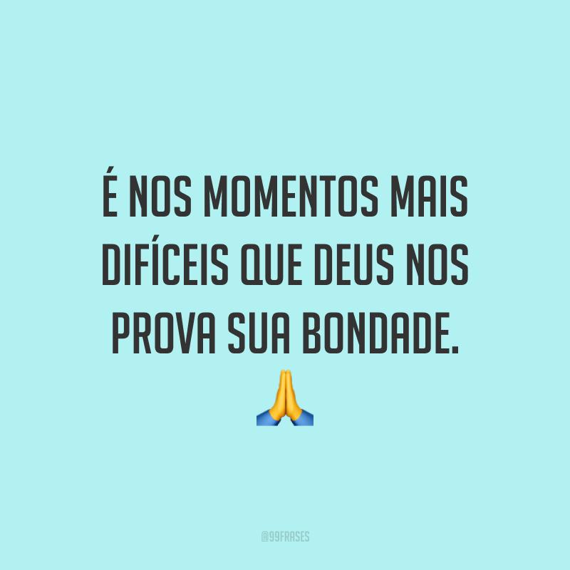 É nos momentos mais difíceis que Deus nos prova sua bondade. 🙏