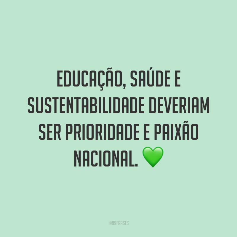 Educação, saúde e sustentabilidade deveriam ser prioridade e paixão nacional. 💚