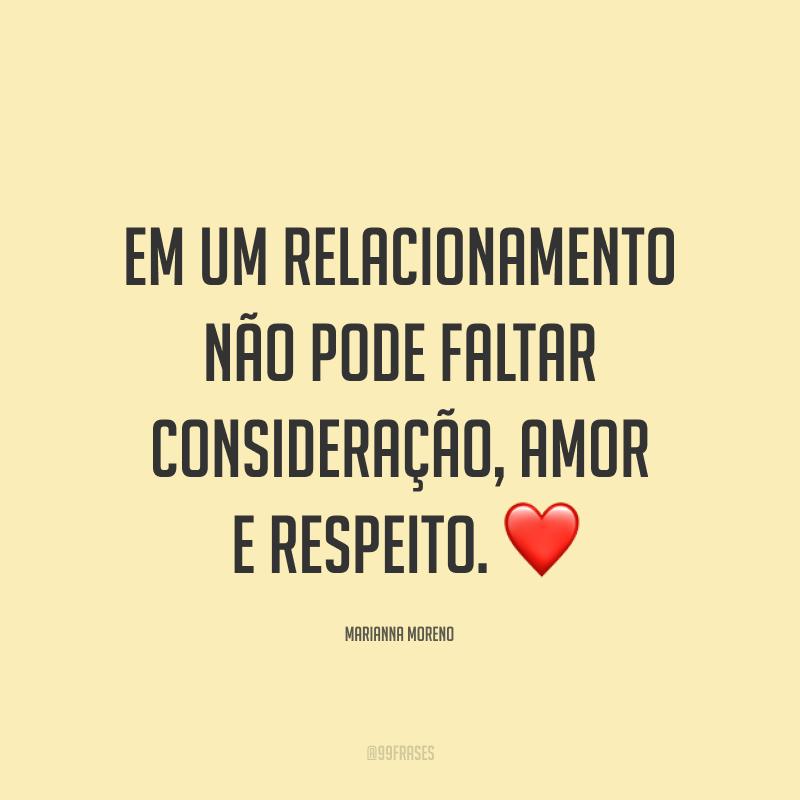 Em um relacionamento não pode faltar consideração, amor e respeito. ❤