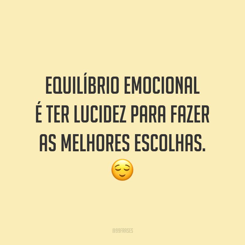 Equilíbrio emocional é ter lucidez para fazer as melhores escolhas. 😌
