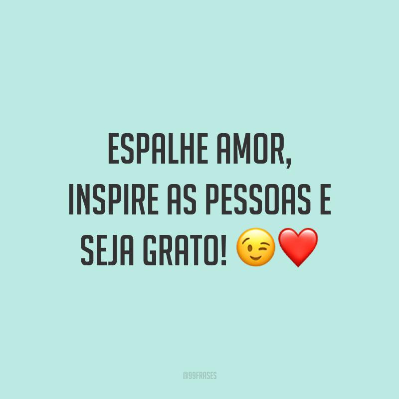 Espalhe amor, inspire as pessoas e seja grato! ?❤