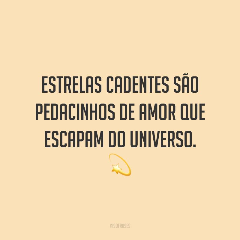 Estrelas cadentes são pedacinhos de amor que escapam do universo.