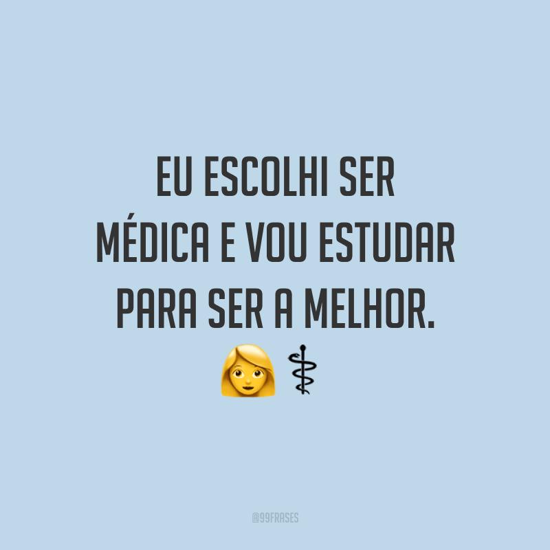 Eu escolhi ser médica e vou estudar para ser a melhor. 👩⚕️