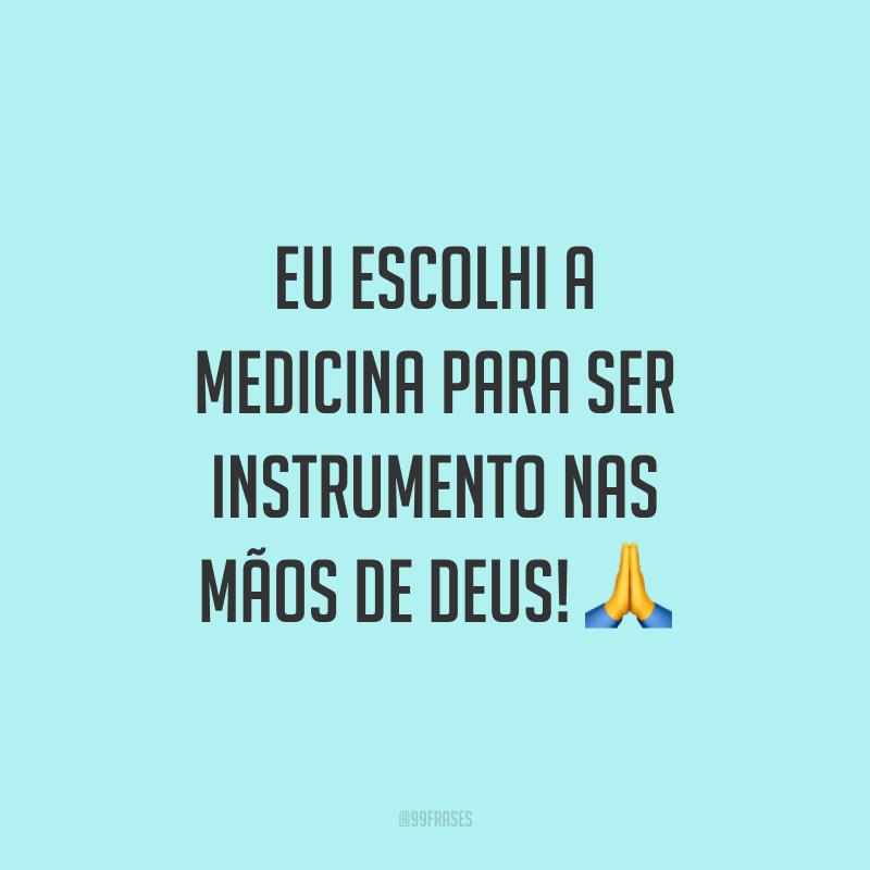 Eu escolhi a medicina para ser instrumento nas mãos de Deus! 🙏