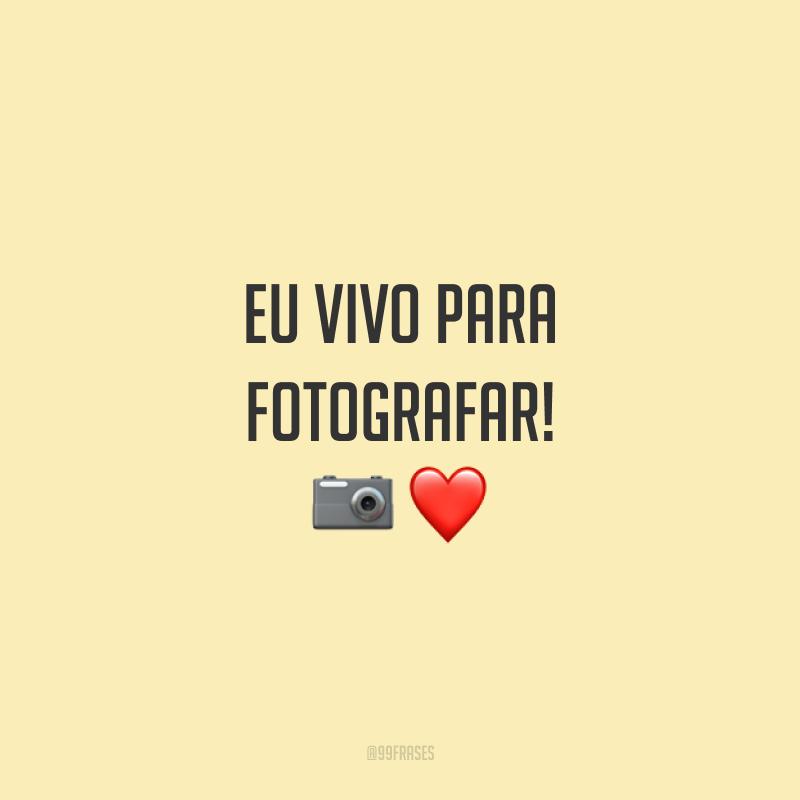 Eu vivo para fotografar! 📷❤️