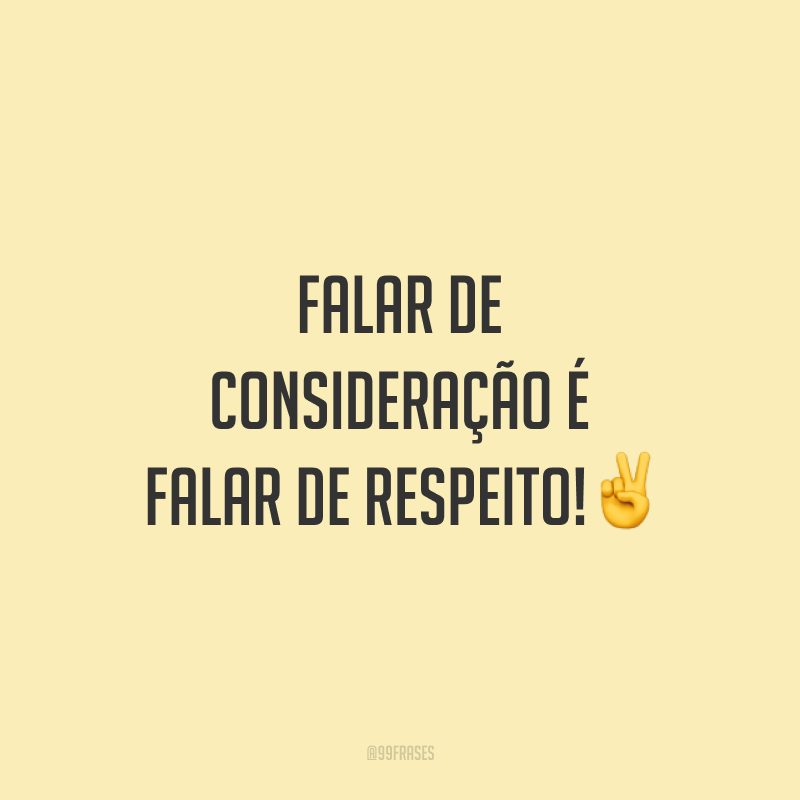 Falar de consideração é falar de respeito!✌