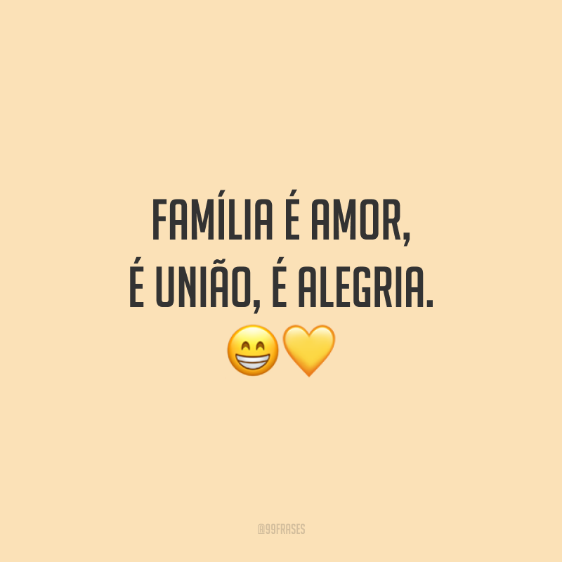 Família é amor, é união, é alegria. 😁💛