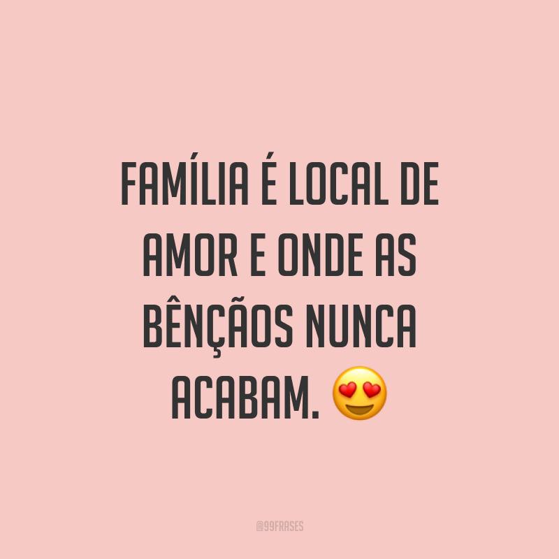 Família é local de amor e onde as bênçãos nunca acabam. ?