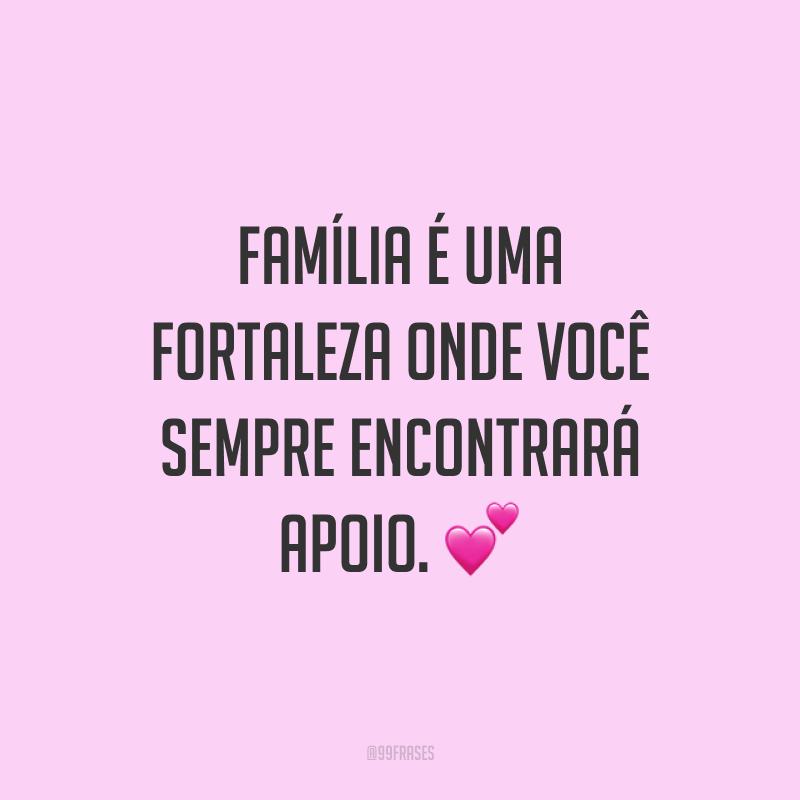 Família é uma fortaleza onde você sempre encontrará apoio. 💕