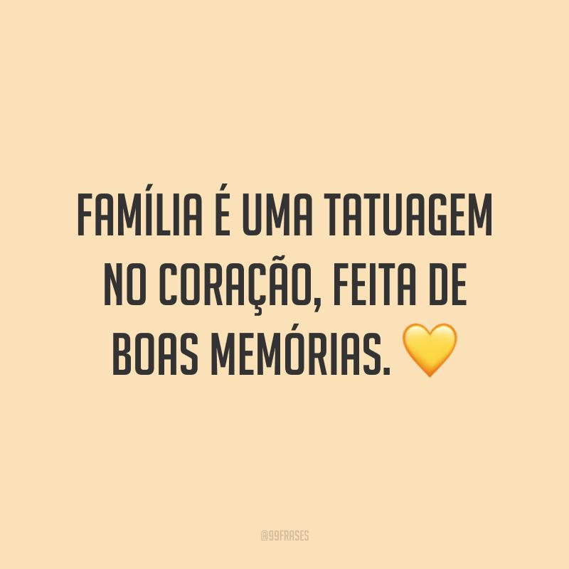 Família é uma tatuagem no coração, feita de boas memórias. 💛