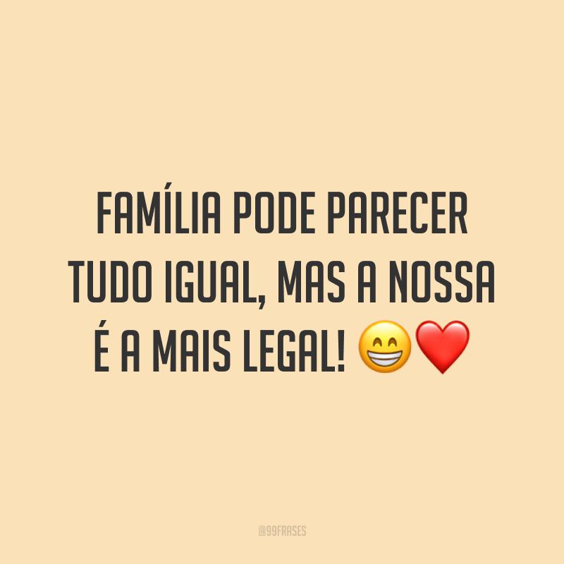 Família pode parecer tudo igual, mas a nossa é a mais legal! 😁❤️